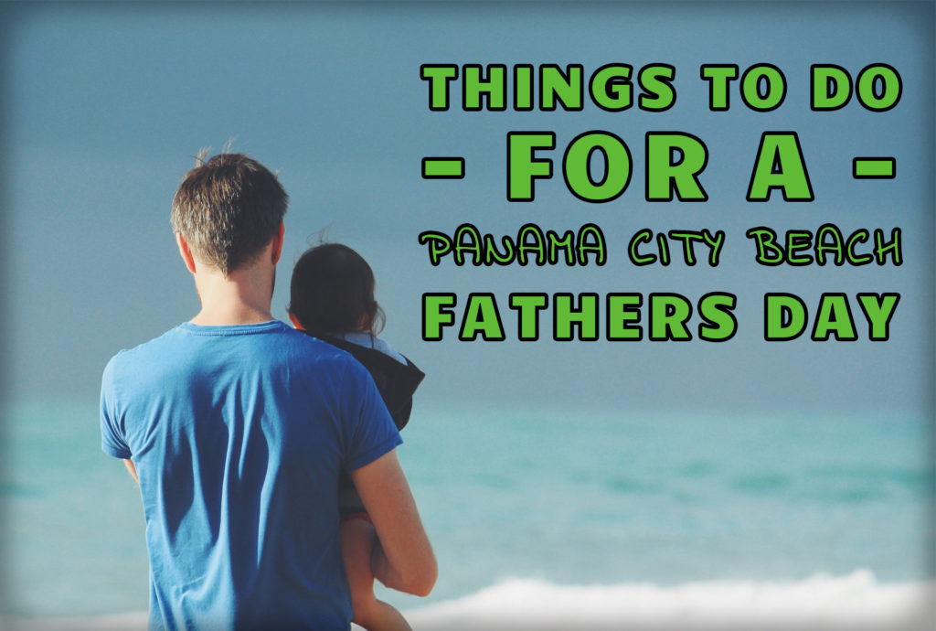 """Things to do for a Panama City Beach Fathers Day"" over an image of a father holding his toddler looking at the waves"