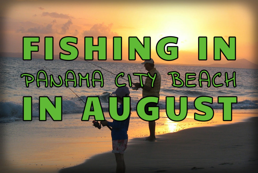 """Fishing in Panama City Beach in August"" over an image of a father and daughter shore fishing"
